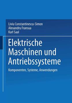 Elektrische Maschinen und Antriebssysteme von Constantinescu-Simon,  Liviu, Fransua,  Alexandru, Saal,  Karl