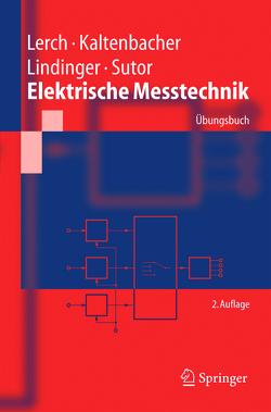 Elektrische Messtechnik von Kaltenbacher,  Manfred, Lerch,  Reinhard, Lindinger,  Franz, Sutor,  Alexander