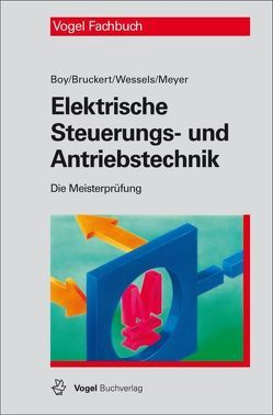 Elektrische Steuerungs- und Antriebstechnik von Boy,  Hans-Günter, Bruckert,  Klaus, Meyer,  Theo, Weßels,  Bernhard
