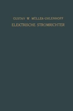 Elektrische Stromrichter (Gleichrichter) von Müller-Uhlenhoff,  Gustav W.