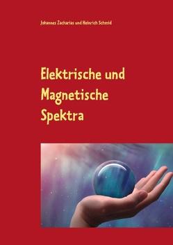 Elektrische und Magnetische Spektra von Schmid,  Heinrich, Zacharias,  Johannes