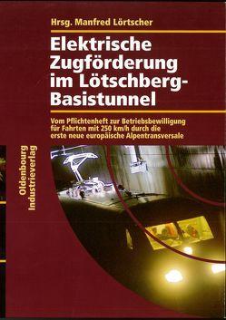 Elektrische Zugförderung im Lötschberg-Basistunnel von Lörtscher,  Manfred