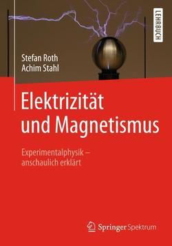 Elektrizität und Magnetismus von Roth,  Stefan, Stahl,  Achim