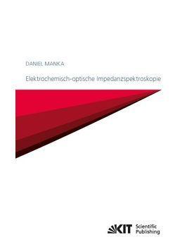 Elektrochemisch-optische Impedanzspektroskopie von Manka,  Daniel