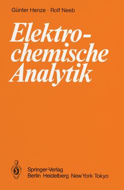Elektrochemische Analytik von Henze,  Günter, Neeb,  Rolf