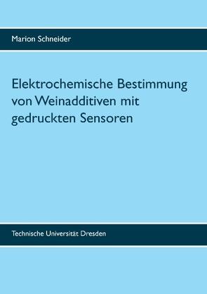 Elektrochemische Bestimmung von Weinadditiven mit gedruckten Sensoren von Schneider,  Marion