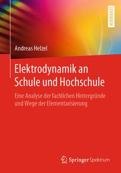 Elektrodynamik an Schule und Hochschule von Helzel,  Andreas