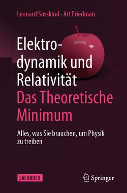 Elektrodynamik und Relativität: Das theoretische Minimum von Friedman,  Art, Susskind,  Leonard