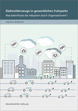 Elektrofahrzeuge in gewerblichen Fuhrparks. von Globisch,  Joachim