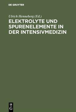 Elektrolyte und Spurenelemente in der Intensivmedizin von Henneberg,  Ulrich