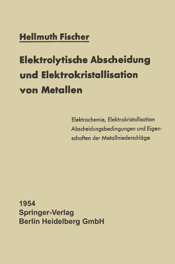 Elektrolytische Abscheidung und Elektrokristallisation von Metallen von Fischer,  Hellmuth