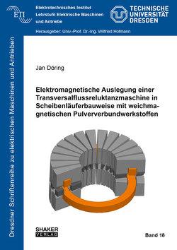 Elektromagnetische Auslegung einer Transversalflussreluktanzmaschine in Scheibenläuferbauweise mit weichmagnetischen Pulververbundwerkstoffen von Döring,  Jan