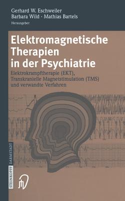 Elektromagnetische Therapien in der Psychiatrie von Bartels,  M., Eschweiler,  G. W., Wild,  B.