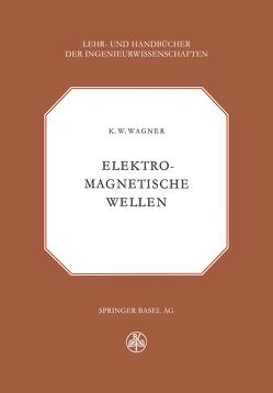 Elektromagnetische Wellen von Wagner,  K.W.