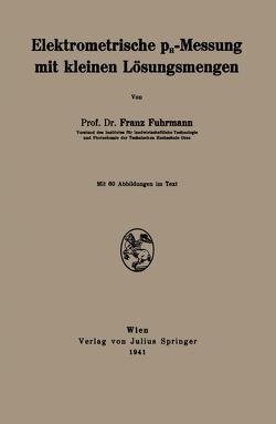 Elektrometrische pH-Messung mit kleinen Lösungsmengen von Fuhrmann,  Franz