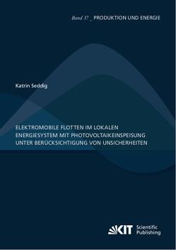 Elektromobile Flotten im lokalen Energiesystem mit Photovoltaikeinspeisung unter Berücksichtigung von Unsicherheiten von Seddig,  Katrin