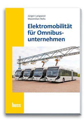 Elektromobilität für Omnibusunternehmer von Langwost,  Jürgen, Rohs,  Maximilian