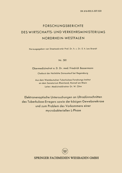 Elektronenoptische Untersuchungen an Ultradünnschnitten des Tuberkulose-Erregers sowie der käsigen Gewebsnekrose und zum Problem des Vorkommens einer mycrobakteriellen L-Phase von Bassermann,  Friedrich J.