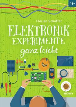 Elektronik-Experimente ganz leicht von Schäffer,  Florian