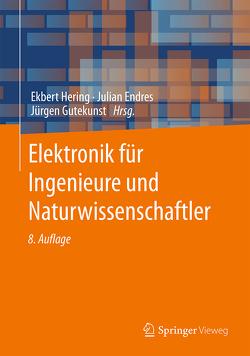 Elektronik für Ingenieure und Naturwissenschaftler von Bressler,  Klaus, Endres,  Julian, Gutekunst,  Jürgen, Hering,  Ekbert