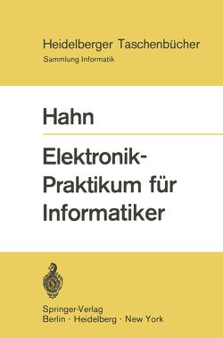 Elektronik-Praktikum für Informatiker von Hahn,  W.