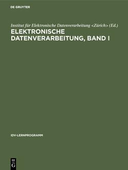 Elektronische Datenverarbeitung, Band I von Institut für Elektronische Datenverarbeitung Zürich