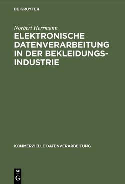 Elektronische Datenverarbeitung in der Bekleidungsindustrie von Herrmann,  Norbert