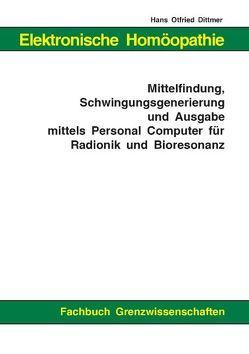 Elektronische Homöopathie – Mittelfindung, Schwingungsgenerierung und Ausgabe mittels Personal Computer für Bioresonanz und Radionik von Dittmer,  Hans Otfried