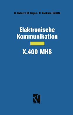 Elektronische Kommunikation — X.400 MHS von Babatz,  Robert, Bogen,  Manfred, Pankoke-Babatz,  Uta, Schumny,  Harald