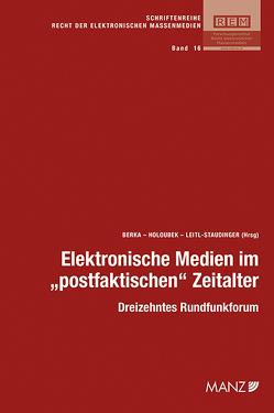 """Elektronische Medien im """"postfaktischen"""" Zeitalter von Berka,  Walter, Holoubek,  Michael, Leitl-Staudinger,  Barbara"""