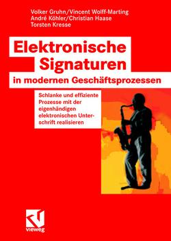 Elektronische Signaturen in modernen Geschäftsprozessen von Gruhn,  Volker, Haase,  Christian, Köhler,  André, Kresse,  Torsten, Wolff-Marting,  Vincent