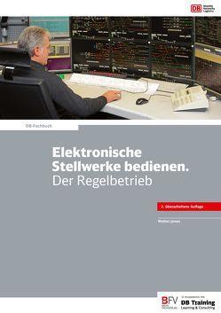 Elektronische Stellwerke bedienen. Der Regelbetrieb von Jonas,  Walter