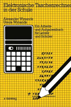 Elektronische Taschenrechner in der Schule von Wynands,  Alexander, Wynands,  Ursula