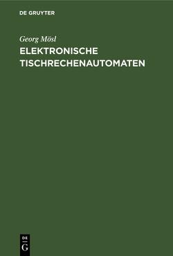 Elektronische Tischrechenautomaten von Mösl,  Georg
