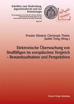 Elektronische Überwachung von Straffälligen im europäischen Vergleich – Bestandsaufnahme und Perspektiven von Dünkel,  Frieder, Thiele,  Christoph, Treig,  Judith