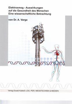 Elektrosmog – Auswirkungen auf die Gesundheit des Menschen von Kalteiß,  Burkhard, Varga,  Andreas