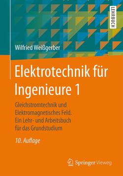 Elektrotechnik für Ingenieure 1 von Weißgerber,  Wilfried