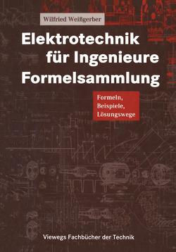 Elektrotechnik für Ingenieure Formelsammlung von Weißgerber,  Wilfried