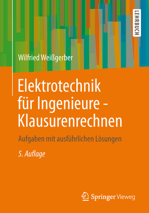 Elektrotechnik für Ingenieure – Klausurenrechnen von Weißgerber,  Wilfried