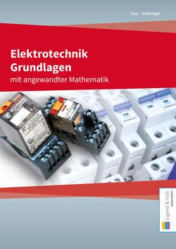Elektrotechnik Grundlagen mit angewandter Mathematik von Schwaiger,  Herbert, Seyr,  Sigurd