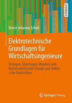 Elektrotechnische Grundlagen für Wirtschaftsingenieure von Schütt,  Reiner Johannes