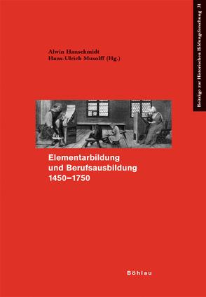 Elementarbildung und Berufsbildung 1450-1750 von Hanschmidt,  Alwin, Musolff,  Hans U