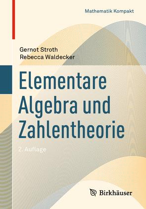 Elementare Algebra und Zahlentheorie von Stroth,  Gernot, Waldecker,  Rebecca