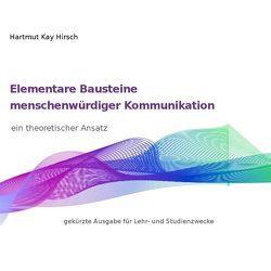 Elementare Bausteine menschenwürdiger Kommunikation von Hirsch,  Hartmut