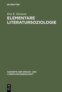 Elementare Literatursoziologie von Glauser,  Jürg, Meier,  Esther, Sörensen,  Peer E.