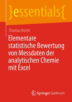Elementare statistische Bewertung von Messdaten der analytischen Chemie mit Excel von Hecht,  Thomas