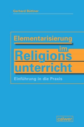 Elementarisierung im Religionsunterricht von Büttner,  Gerhard