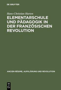 Elementarschule und Pädagogik in der Französischen Revolution von Harten,  Hans-Christian