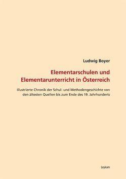 Elementarschulen und Elemntarunterricht in Österreich von Boyer,  Ludwig