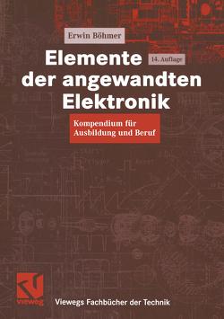 Elemente der angewandten Elektronik von Böhmer,  Erwin